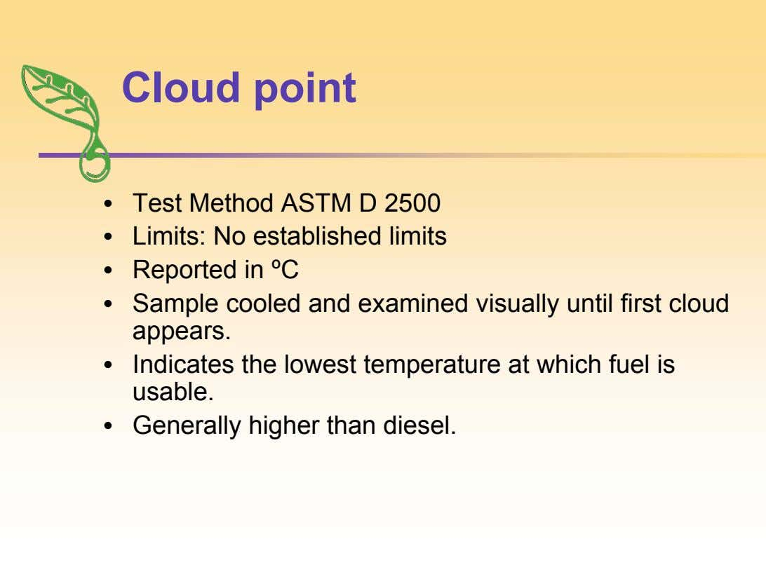 Cloud point • • • Test Method ASTM D 2500 Limits: No established limits Reported in