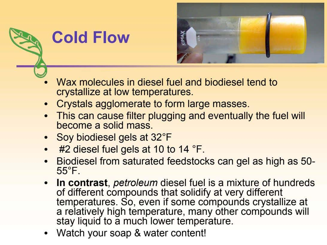 Cold Flow • Wax molecules in diesel fuel and biodiesel tend to crystallize at low temperatures.