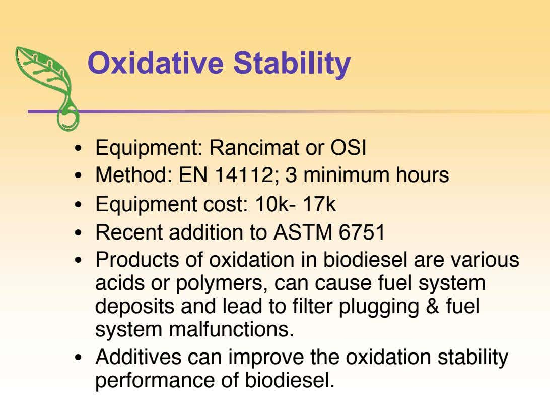 Oxidative Stability • Equipment: Rancimat or OSI • Method: EN 14112; 3 minimum hours • Equipment