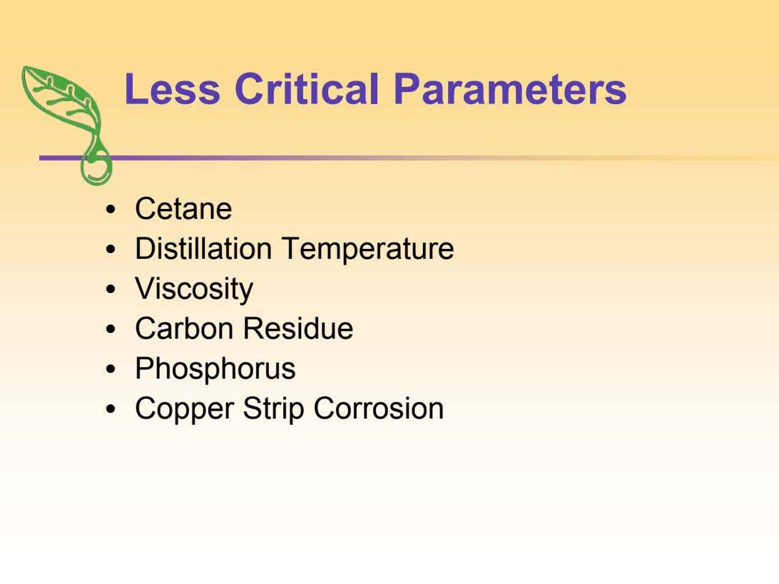 Less Critical Parameters • Cetane • Distillation Temperature • Viscosity • Carbon Residue • Phosphorus •