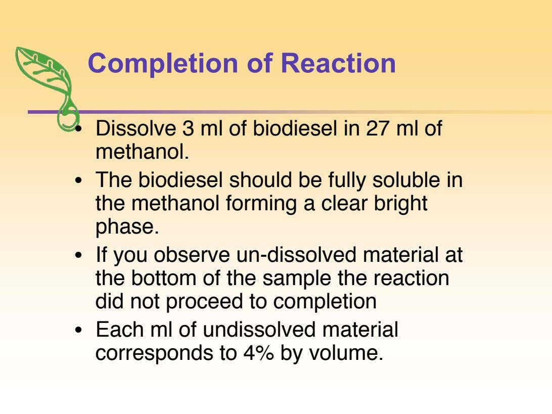 Completion of Reaction • Dissolve 3 ml of biodiesel in 27 ml of methanol. • The