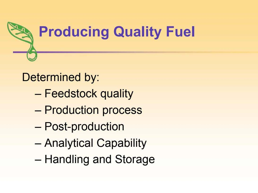Producing Quality Fuel Determined by: – Feedstock quality – Production process – Post-production – Analytical Capability