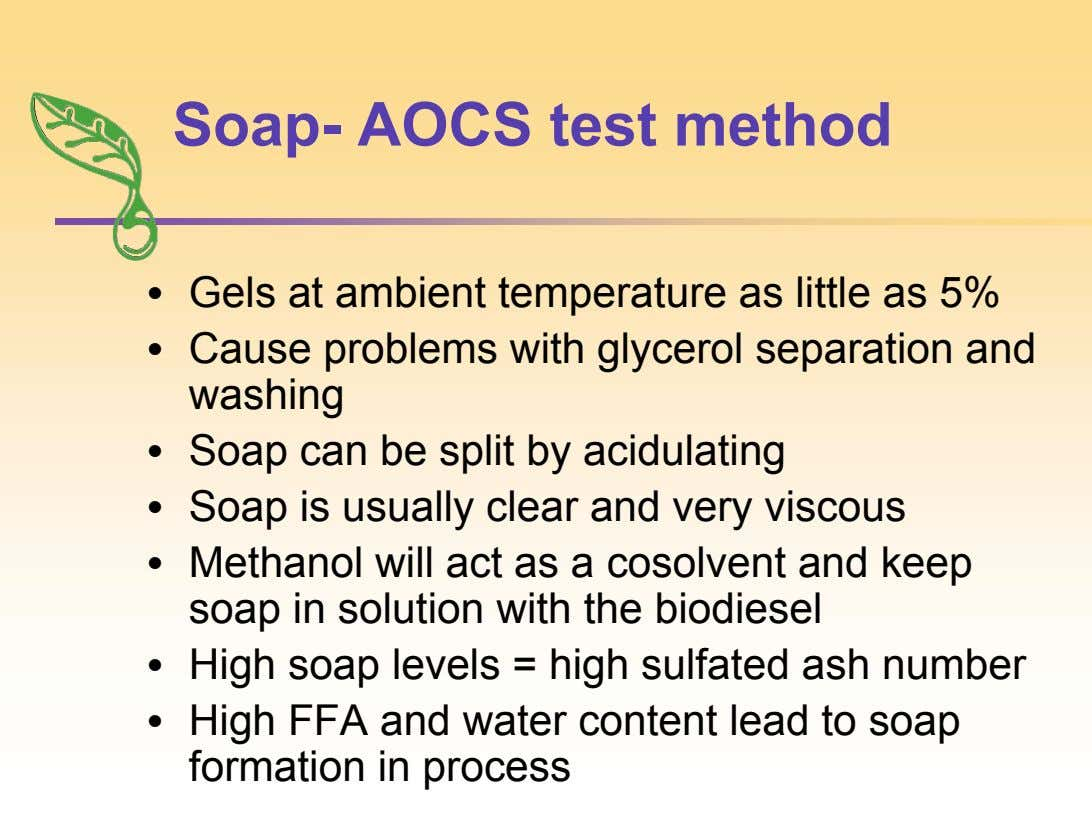Soap- AOCS test method • Gels at ambient temperature as little as 5% • Cause problems