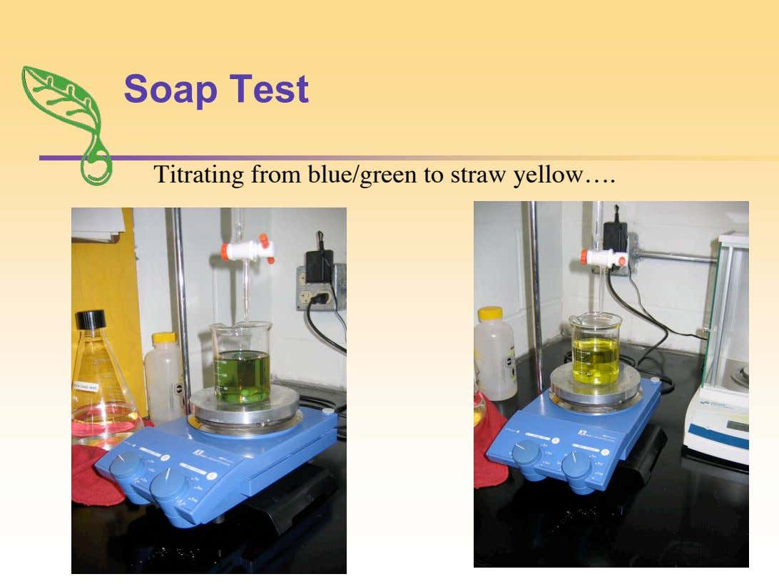 Soap Test Titrating from blue/green to straw yellow….