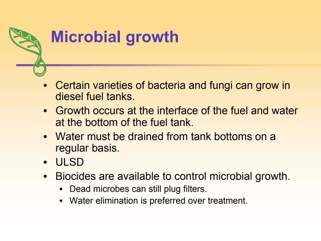 Microbial growth • Certain varieties of bacteria and fungi can grow in diesel fuel tanks. •