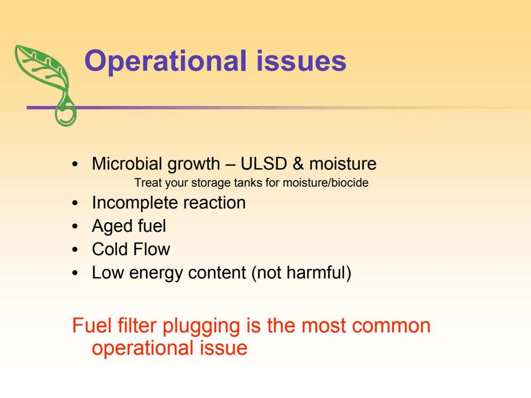 Operational issues • Microbial growth – ULSD & moisture Treat your storage tanks for moisture/biocide •