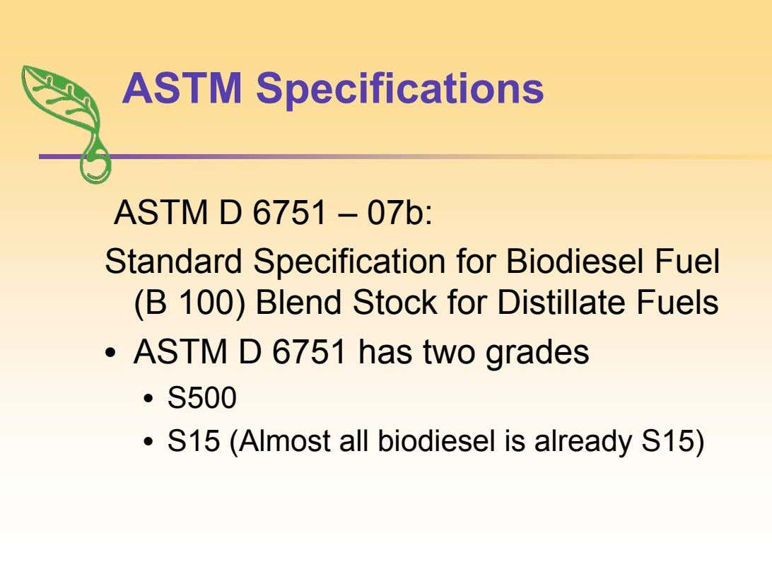 ASTM Specifications ASTM D 6751 – 07b: Standard Specification for Biodiesel Fuel (B 100) Blend Stock