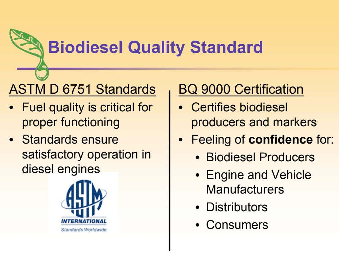 Biodiesel Quality Standard ASTM D 6751 Standards BQ 9000 Certification • Fuel quality is critical for