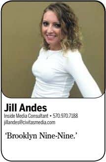 Jill Andes Inside Media Consultant • 570.970.7188 jillandes@civitasmedia.com 'Brooklyn Nine-Nine.'