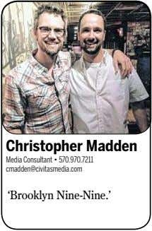 Christopher Madden Media Consultant • 570.970.7211 cmadden@civitasmedia.com 'Brooklyn Nine-Nine.'