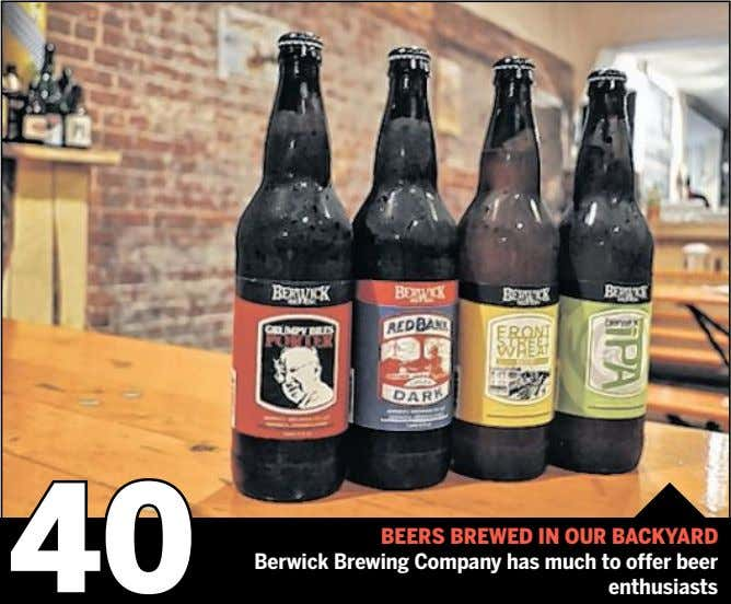 40 Beers Brewed in our Backyard Berwick Brewing Company has much to offer beer enthusiasts