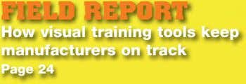 FIELD REPORT How visual training tools keep manufacturers on track Page 24
