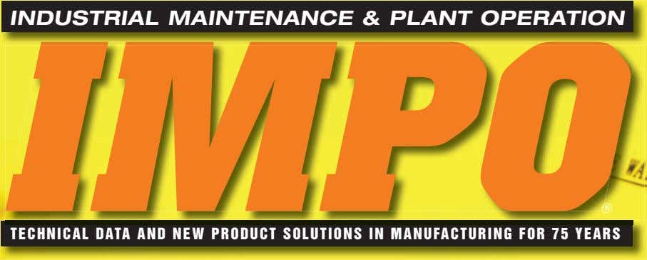 INDUSTRIAL MAINTENANCE & PLANT OPERATION ® TECHNICAL DATA AND NEW PRODUCT SOLUTIONS IN MANUFACTURING FOR