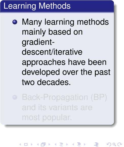 Learning Methods Many learning methods mainly based on gradient- descent/iterative approaches have been developed