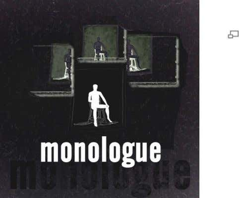 MONOLOGUE A monologue is an extended, uninterrupted speech or poem by a single person. The person