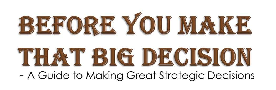 - A Guide to Making Great Strategic Decisions