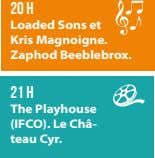 20 h Loaded Sons et Kris Magnoigne. Zaphod Beeblebrox. 21 h The Playhouse (IFCO). Le