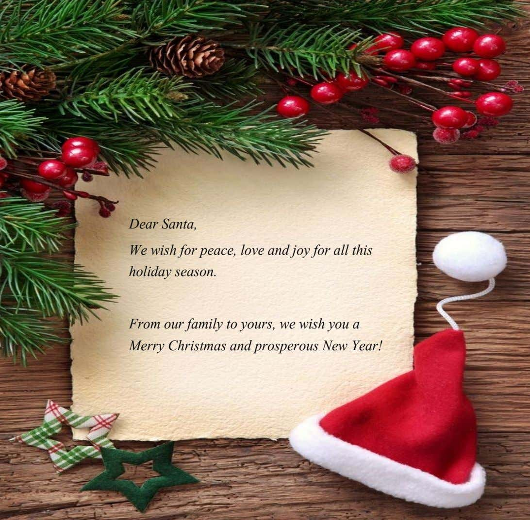 Dear Santa, We wish for peace, love and joy for all this holiday season. From our
