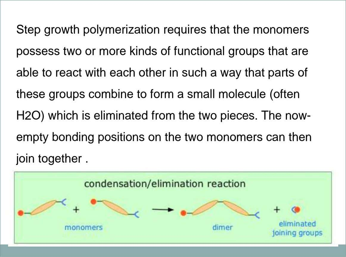 Step growth polymerization requires that the monomers possess two or more kinds of functional groups