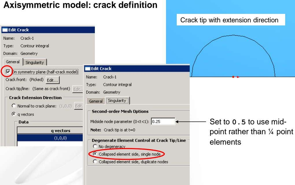 Axisymmetric model: crack definition Crack tip with extension direction Set to 0.5 to use mid-
