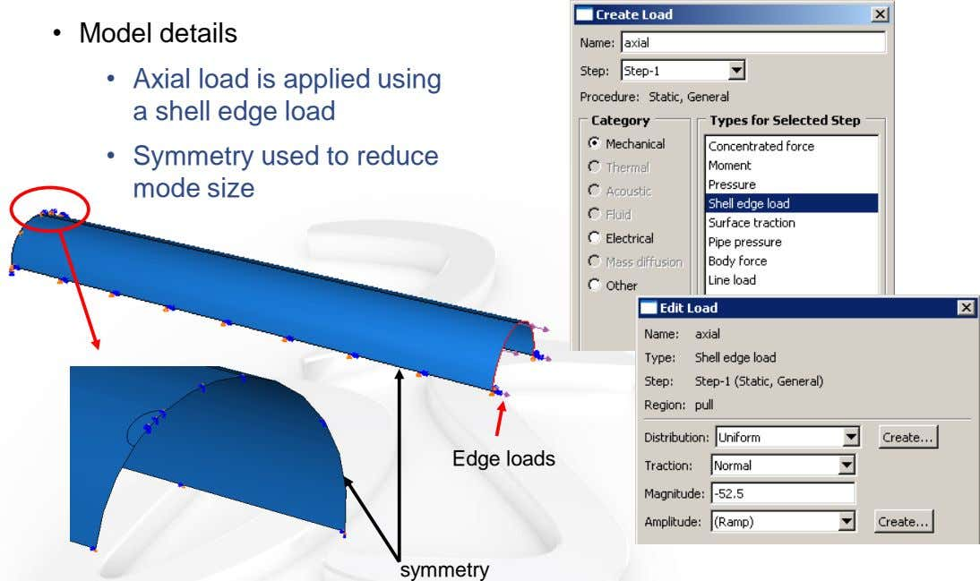 • Model details • Axial load is applied using a shell edge load • Symmetry