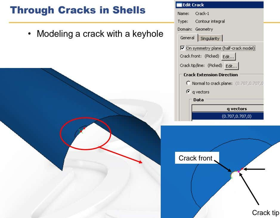 Through Cracks in Shells • Modeling a crack with a keyhole Crack front Crack tip