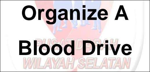 Organize A Blood Drive 2 TM/HSA/DP/QP-003b Organize A Blood Drive What you need to know before