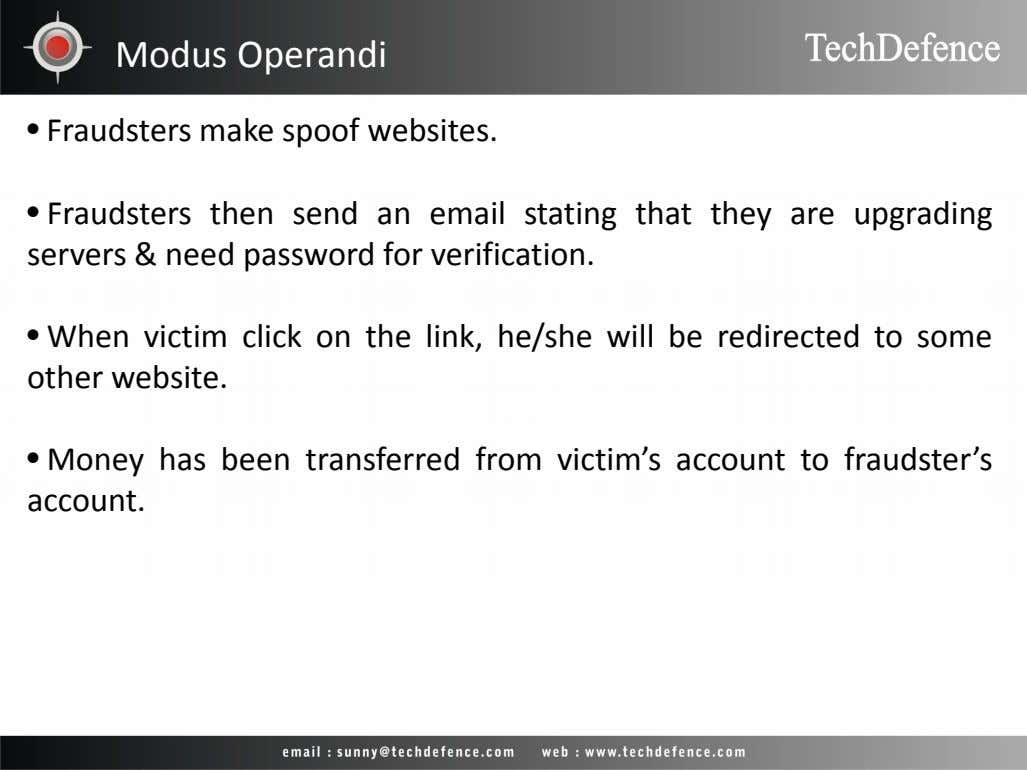 Modus Operandi • Fraudsters make spoof websites. • Fraudsters then send an email stating that