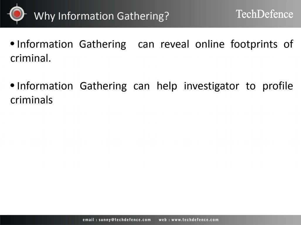 Why Information Gathering? • Information Gathering criminal. can reveal online footprints of • Information