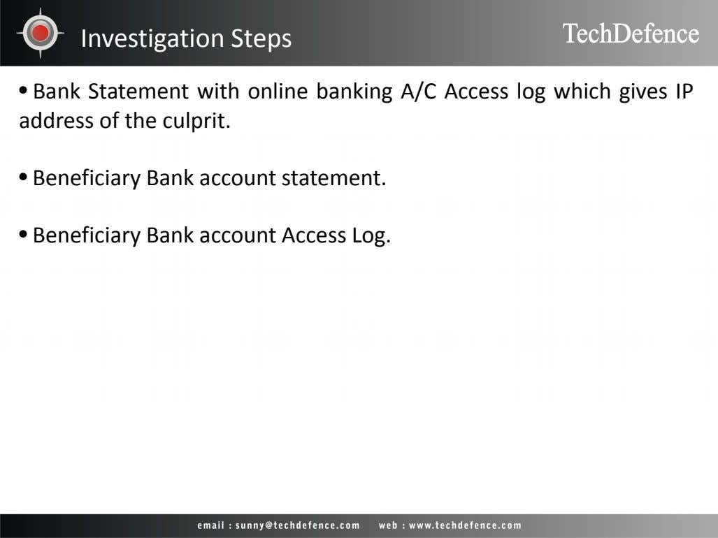 Investigation Steps • Bank Statement with online banking A/C Access log which gives IP address