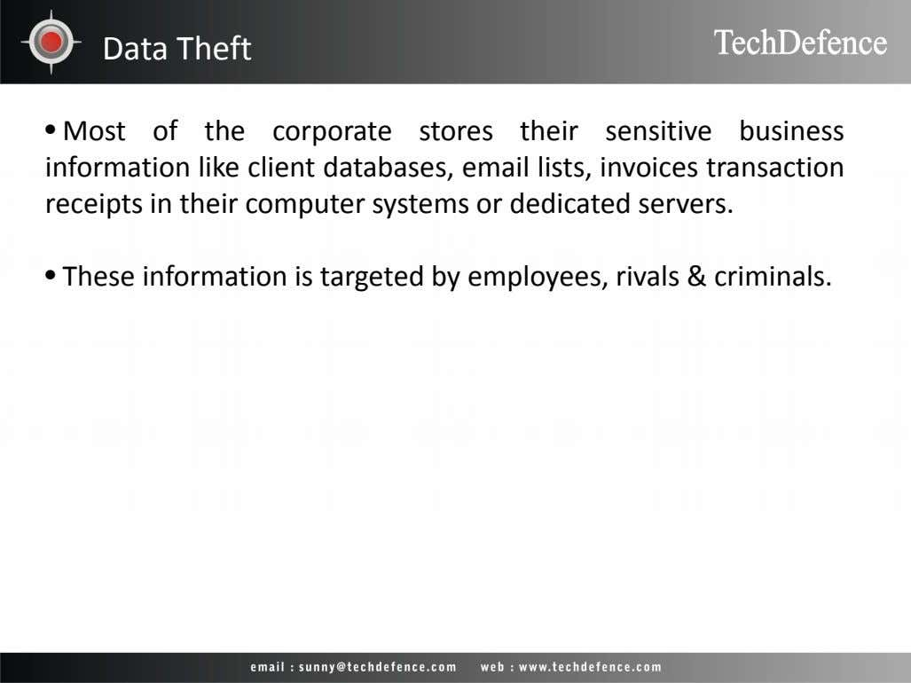 Data Theft • Most of the corporate stores their sensitive business information like client databases,