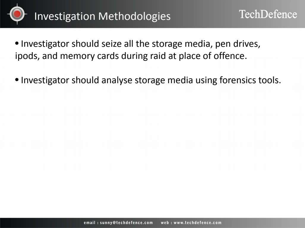 Investigation Methodologies • Investigator should seize all the storage media, pen drives, ipods, and memory