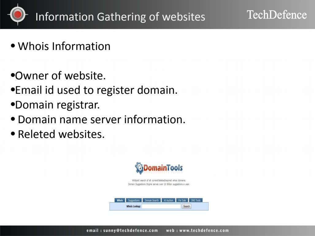 Information Gathering of websites • Whois Information •Owner of website. •Email id used to register