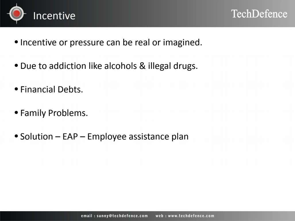 Incentive • Incentive or pressure can be real or imagined. • Due to addiction like