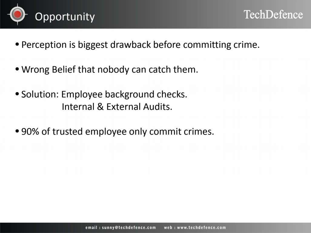 Opportunity • Perception is biggest drawback before committing crime. • Wrong Belief that nobody can