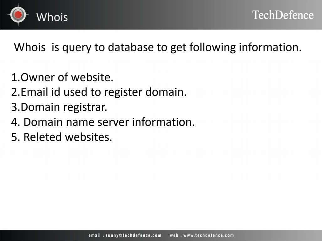 Whois Whois is query to database to get following information. 1.Owner of website. 2.Email id