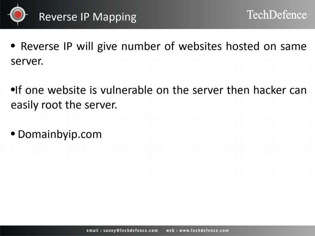 Reverse IP Mapping • Reverse IP will give number of websites hosted on same server.