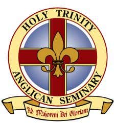 HOLY TRINITY ANGLICAN SEMINARY GOOD FORMATION ENSURES GOOD MINISTRY! The Holy Catholic Church Anglican Rite
