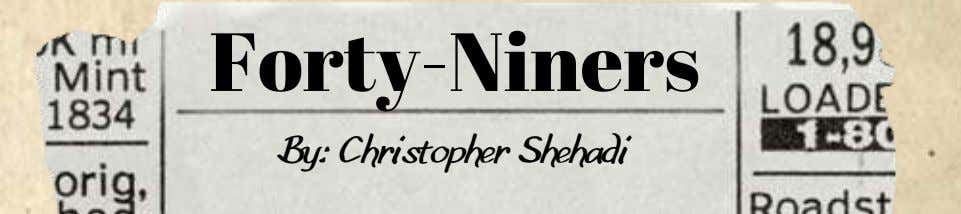 Forty-Niners By: Christopher Shehadi