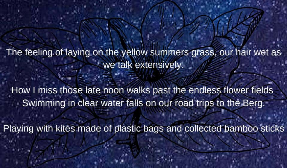 The feeling of laying on the yellow summers grass, our hair wet as we talk