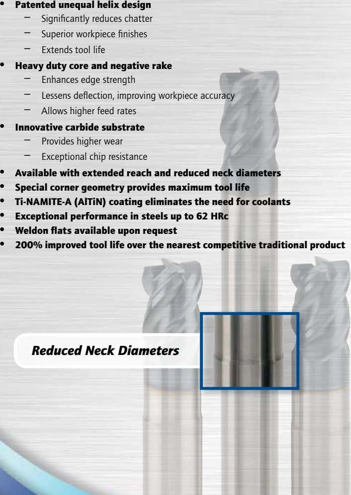 • Patented unequal helix design – – – Significantly reduces chatter Superior workpiece finishes Extends tool