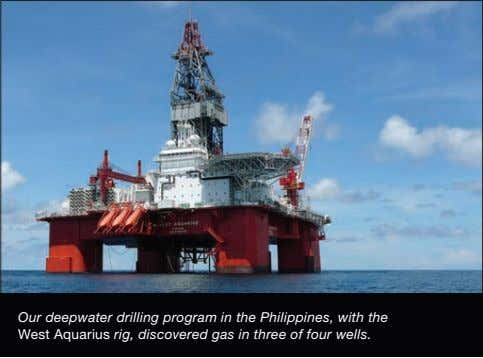 Our deepwater drilling program in the Philippines, with the West Aquarius rig, discovered gas in