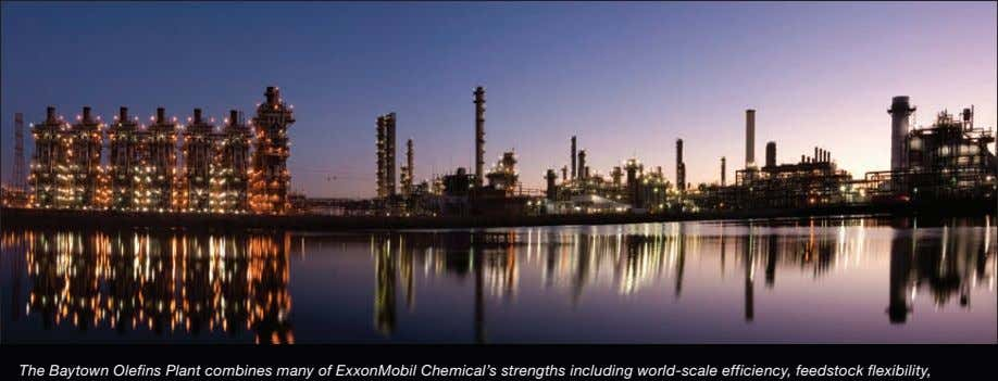 The Baytown Olefins Plant combines many of ExxonMobil Chemical's strengths including world-scale efficiency, feedstock