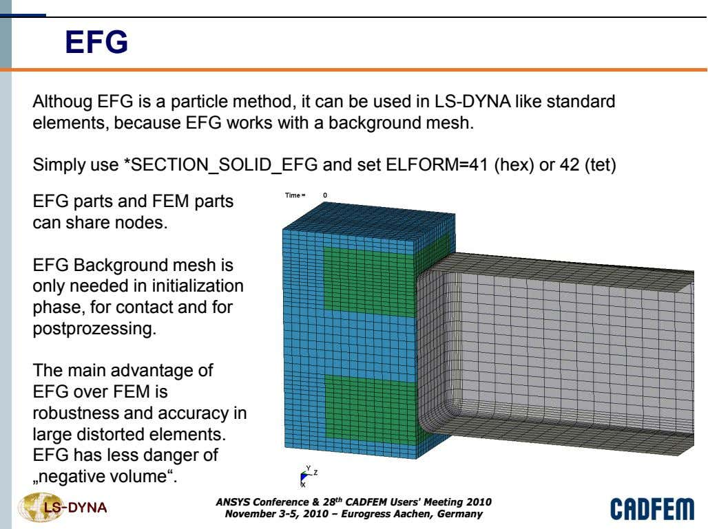 EFG Althoug EFG is a particle method, it can be used in LS-DYNA like standard
