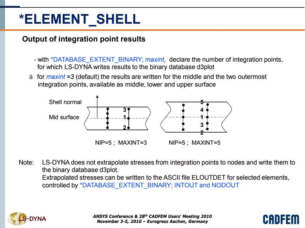 *ELEMENT_SHELL Output of integration point results - with *DATABASE_EXTENT_BINARY; maxint, declare the number of