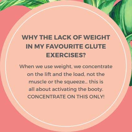 WHY THE LACK OF WEIGHT IN MY FAVOURITE GLUTE EXERCISES? When we use weight, we