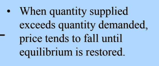 • When quantity supplied exceeds quantity demanded, price tends to fall until equilibrium is restored.