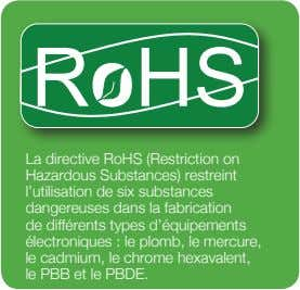 La directive RoHS (Restriction on Hazardous Substances) restreint l'utilisation de six substances dangereuses dans la