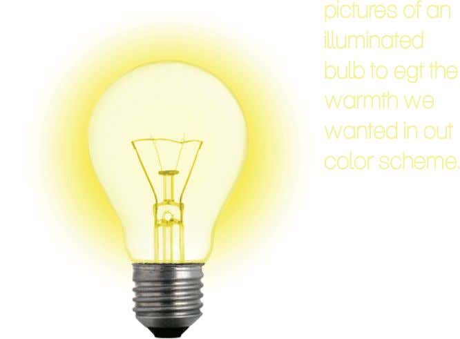 pictures of an illuminated bulb to egt the warmth we wanted in out color scheme.