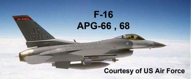 F-16 APG-66 , 68 Courtesy of US Air Force